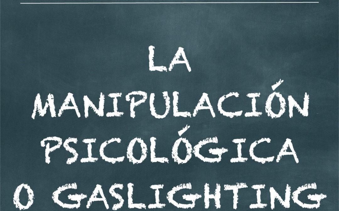 La manipulación psicológica o Gas lighting